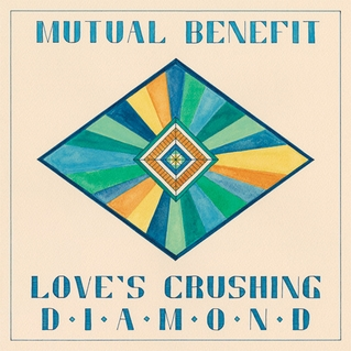 Mutual Benefit: 'Love's Crushing Diamond'
